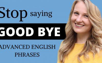 Stop saying Goodbye: Learn Advanced English Vocabulary and English Words!