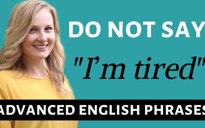 "STOP SAYING ""I'M TIRED"" – Improve Your Vocabulary with these Advanced English Words"