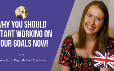 Carys from English Arts Academy: Why you should  start working on your goals now!