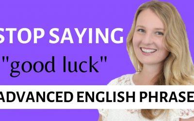 Stop saying good luck!
