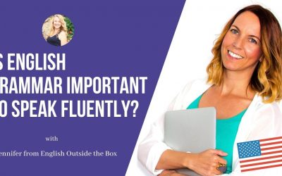 English outside the box: Is english  grammar important to speak fluently?