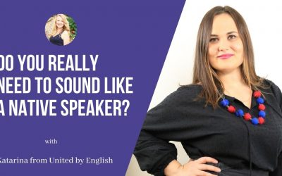 Katarina from United by English: Do you really need to sound like a native speaker?