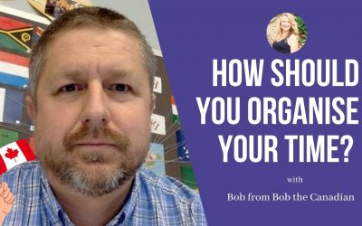 Bob the Canadian: How should you organise your time?