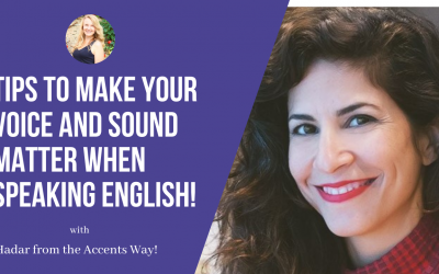 The Accents Way: Tips to Make your Voice and Sound Matter when Speaking English!
