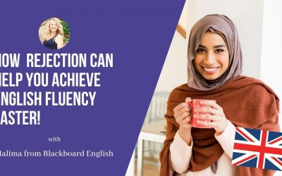 Halima from Blackboard English: How rejection can help you achieve English fluency faster!