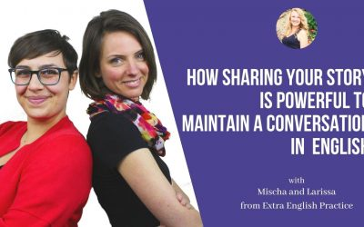 Extra English Practice: The Power of Sharing Your Story to Maintain a Conversation.