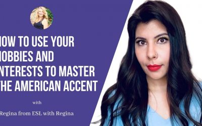 ESL with Regina: How to use your Hobbies and Interests to master the American Accent!